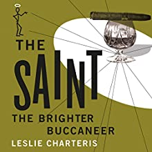 The Brighter Buccaneer: The Saint, Book 11 (       UNABRIDGED) by Leslie Charteris Narrated by John Telfer