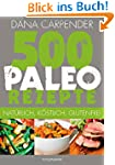 500 Paleo-Rezepte: Nat�rlich, k�stlic...