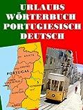 Urlaubs W�rterbuch Portugiesisch Deutsch: Das neue W�rterbuch f�r den Portugal Urlaub