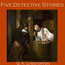 Five Detective Stories by G. K. Chesterton (       UNABRIDGED) by G. K. Chesterton Narrated by Cathy Dobson