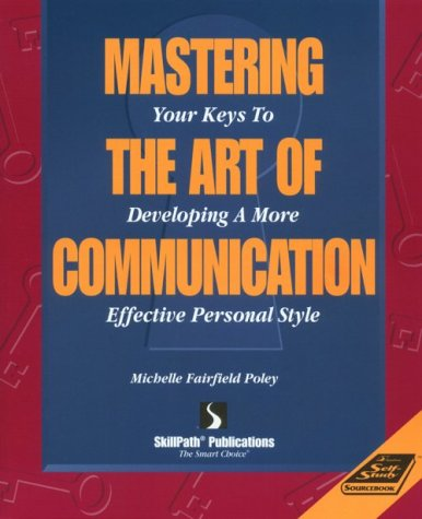Mastering the Art of Communication: Your Keys to Developing a More Effective Personal Style