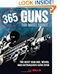365 Guns You Must Shoot: The Most Sub...