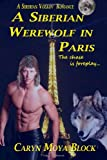 Caryn Moya-Block A Siberian Werewolf In Paris: 5 (A Siberian Volkov Romance)