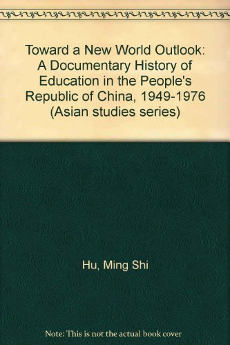 Toward a New World Outlook: A Documentary History of Education in the People's Republic of China, 1949-1976 (Asian studi