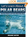 Polar Bears: Amazing Pictures and Fac...