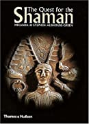 The Quest for the Shaman: Shape-shifters, Sorcerers and Spirit-healers of Ancient Europe