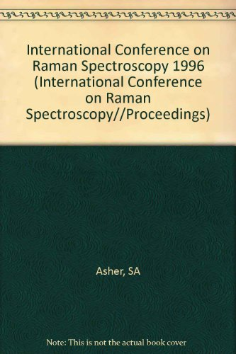 Fifteenth International Conference On Raman Spectroscopy: Proceedings Of The Fifteenth International Conference On Raman Spectroscopy, August 11-16, 1996, Pittsburgh, Pa, Usa