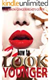 How to Look Younger: Easy Tips and Tricks for maintaining your natural beauty (English Edition)