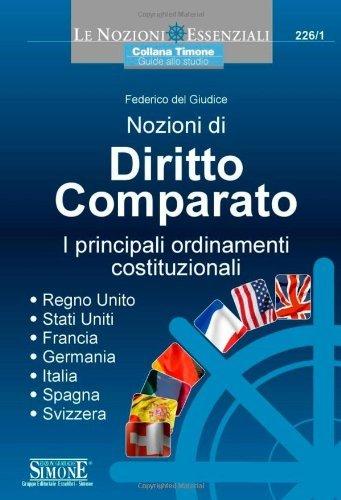 Nozioni di diritto comparato. I principali ordinamenti costituzionali. Regno Unito, Stati Uniti, Francia, Germania, Italia, Spagna, Svizzera (Il timone)