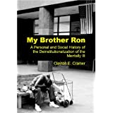My Brother Ron: A Personal and Social History of the Deinstitutionalization of the Mentally Ill ~ Clayton E. Cramer