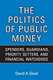 img - for Politics of Public Money: Spenders, Guardians, Priority Setters, and Financial Watchdogs inside the Canadian Government (IPAC Series in Public Management and Governance) book / textbook / text book