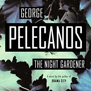 The Night Gardener | [George Pelecanos]