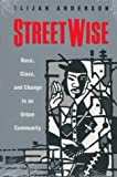 Streetwise: Race, Class, and Change in an Urban Community (0226018164) by Elijah Anderson