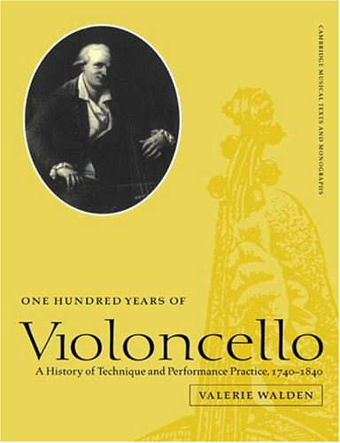 one-hundred-years-of-violoncello-a-history-of-technique-and-performance-practice-1740-1840-cambridge