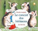 echange, troc Jill Barton, Martin Waddell - Le concert des hérissons