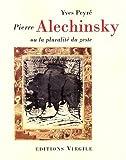 echange, troc Yves Peyré - Pierre Alechinsky ou la pluralité du geste