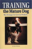 Anet Haithcox Training the Mature Dog: New Strategies for Common Problems