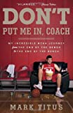 img - for Don't Put Me In, Coach: My Incredible NCAA Journey from the End of the Bench to the End of the Bench by Titus Mark (2013-03-12) Paperback book / textbook / text book