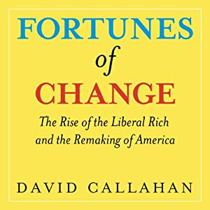 Fortunes of Change: The Rise of the Liberal Rich and the Remaking of America | [David Callahan]