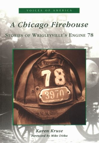 A Chicago Firehouse: Stories of Wrigleyville`s Engine 78 (IL) (Voices of America)