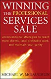img - for Winning the Professional Services Sale: Unconventional Strategies to Reach More Clients, Land Profitable Work, and Maintain Your Sanity book / textbook / text book