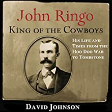 John Ringo, King of the Cowboys (Second Edition): His Life and Times from the Hoo Doo War to Tombstone: A.C. Greene Series (       UNABRIDGED) by David Johnson Narrated by Barry Eads