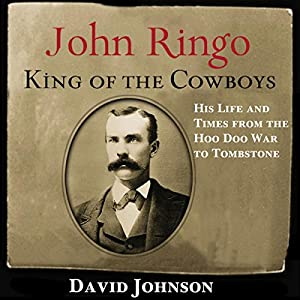 John Ringo, King of the Cowboys (Second Edition): His Life and Times from the Hoo Doo War to Tombstone Audiobook