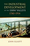 The Industrial Development of the Ebbw Valleys, 1780-1914 (0708318908) by Elliott, John