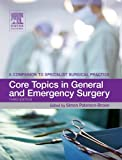 Simon Paterson-Brown MB BS MPhil MS FRCS(Edinburgh) FRCS Core Topics in General and Emergency Surgery: A Companion to Specialist Surgical Practice