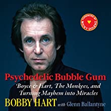 Psychedelic Bubble Gum: Boyce & Hart, the Monkees, and Turning Mayhem into Miracles (       UNABRIDGED) by Bobby Hart Narrated by Bobby Hart, Micky Dolenz