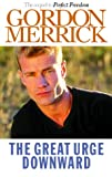 The Great Urge Downward: A Novel (1555832962) by Merrick, Gordon