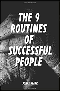 The 9 Routines Of Successful People: A Guidebook For Personal Change