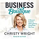 Business Boutique: A Woman's Guide for Making Money Doing What She Loves Audiobook by Christy Wright Narrated by Christy Wright