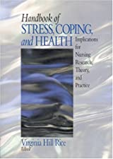 Handbook of Stress Coping and Health Implications for Nursing Research Theory by Virginia H. (Hill) Rice