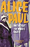 img - for Alice Paul and the Fight for Women's Rights: From the Vote to the Equal Rights Amendment book / textbook / text book