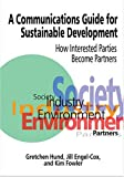 img - for A Communications Guide for Sustainable Development: How Interested Parties Become Partners book / textbook / text book