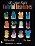img - for The Definitive Guide to Colorful Insulators (Schiffer Book for Collectors) book / textbook / text book
