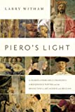 img - for Piero's Light: In Search of Piero della Francesca: A Renaissance Painter and the Revolution in Art, Science, and Religion book / textbook / text book
