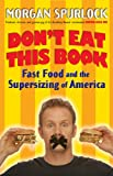 Don't Eat This Book: Fast Food And the Supersizing of America (0425210235) by Spurlock, Morgan