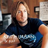 Be Here ~ Keith Urban