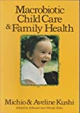 Macrobiotic Child Care & Family Health (0870406124) by Kushi, Michio