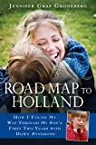 Road Map to Holland: How I Found My Way Through My Sons First Two Years With Down Syndrome