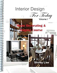 Interior Design For Today Volume l: Home Decorating and Staging Course