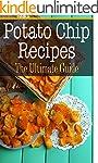 Potato Chip Recipes: The Ultimate Gui...