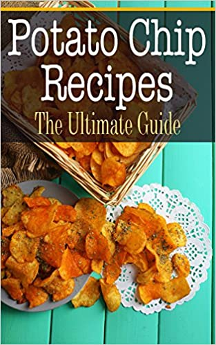 Potato Chip Recipes: The Ultimate Guide