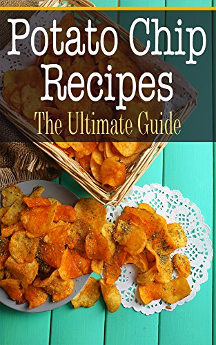 Potato Chip Recipes: The Ultimate Guide by Bridgette Conners