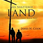 This Shattered Land: Surviving the Dead, Volume 2 (       UNABRIDGED) by James N. Cook Narrated by Guy Williams