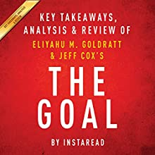 The Goal: A Process of Ongoing Improvement by Eliyahu M. Goldratt and Jeff Cox: Key Takeaways, Analysis & Review (       UNABRIDGED) by  Instaread Narrated by Michael Gilboe