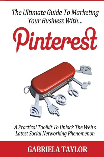 The Ultimate Guide to Marketing Your Business with Pinterest ISBN-13 9781475174502