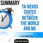 Ta-Nehisi Coates' Between the World and Me Summary    Ant Hive Media